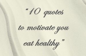 Butuh motivasi untuk menjalani hidup sehat? Mungkin 10 kata mutiara bisa jadi penyemangat dan menginspirasi Anda untuk makan sehat dan hidup sehat.